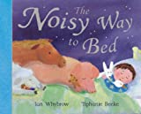 The Noisy Way to Bed Ian Whybrow