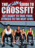 The Killer Guide To Crossfit: Get Ready To Take Your Fitness To The Next Level (Crossfit Workouts)