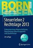 Steuerlehre 2 Rechtslage 2013: Einkommensteuer, Körperschaftsteuer, Gewerbesteuer, Bewertungsgesetz und Erbschaftsteuer (Bornhofen Steuerlehre 2 LB)