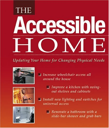 The Accessible Home: Updating Your Home for Changing Physical Needs, The Editors of Creative Publishing international