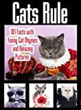 Cats Rule: Funny Cat Pictures, Cat Rhymes, and 101 Amazing Cat Facts (Cat Lovers)