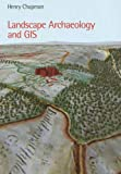 Landscape Archaeology and GIS by Henry Chapman ( 2006 ) Paperback