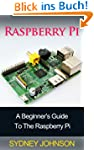 Raspberry Pi: A Beginner's Guide To T...