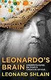 Leonardo s Brain: Understanding Da Vinci s Creative Genius