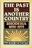The Past Is Another Country: Rhodesia, 1890-1979 (0233971211) by Meredith, Martin