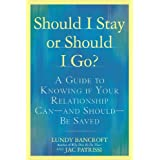 Should I Stay or Should I Go?: A Guide to Knowing if Your Relationship Can--and Should--be Saved ~ Lundy Bancroft