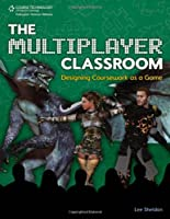 The Multiplayer Classroom: Designing Coursework as a Game Front Cover
