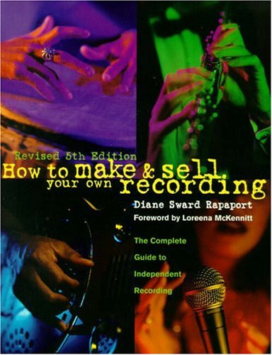 How to Make and Sell Your Own Recording (5th Edition), Diane Sward Rapaport, Loreena McKennitt