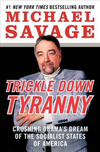 Trickle Down Tyranny: Crushing Obama's Dream of the Socialist States of America, Michael Savage