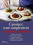 Cuisiner, tout simplement : 150 recettes futée pour cuisiner sans stress, déjouer la routine, s'organiser comme un pro et enchanter le quotidien