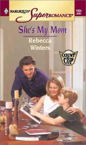 She's My Mom: Count on a Cop (Harlequin Superromance No. 1065), REBECCA WINTERS