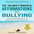 The 100 Most Powerful Affirmations for Bullying: Condition Your Mind to Stand Up for Yourself & Let Confidence Shine Hörbuch von Jason Thomas Gesprochen von: Denese Steele, David Spector