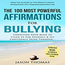 The 100 Most Powerful Affirmations for Bullying: Condition Your Mind to Stand Up for Yourself & Let Confidence Shine Audiobook by Jason Thomas Narrated by Denese Steele, David Spector