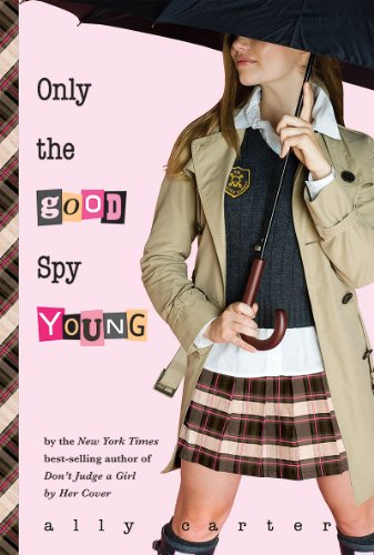 Ally Carter - Only the Good Spy Young (Gallagher Girls Book 4)