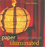Paper illuminated :  includes 15 projects for making handcrafted luminaria, lanterns, screens, lamp shades, and window treatments /