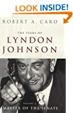The Years of Lyndon Johnson: Master of the Senate v.3: Master of the Senate Vol 3