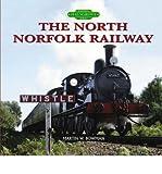 Martin Bowman The North Norfolk Railway