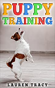 Puppy Training: The Ultimate Puppy Training Guide