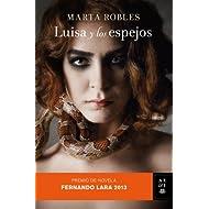 Luisa y los espejos: Premio de Novela Fernando Lara 2013 (Autores Españoles e Iberoamericanos)