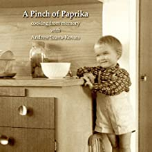 A Pinch of Paprika: Cooking from Memory with Andrew Szava-Kovats (       UNABRIDGED) by Andrew Szava-Kovats Narrated by Andrew Szava-Kovats