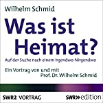 Was ist Heimat? Auf der Suche nach einem Irgendwo-Nirgendwo | Wilhelm Schmid