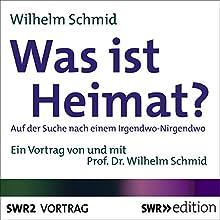 Was ist Heimat? Auf der Suche nach einem Irgendwo-Nirgendwo (       ungekürzt) von Wilhelm Schmid Gesprochen von: Wilhelm Schmid