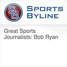 Great Sports Journalists: Bob Ryan Radio/TV Program by Ron Barr Narrated by Ron Barr, Bob Ryan
