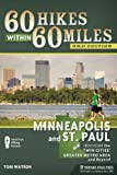 60 Hikes Within 60 Miles: Minneapolis and St. Paul: Including the Twin Cities Greater Metro Area and Beyond