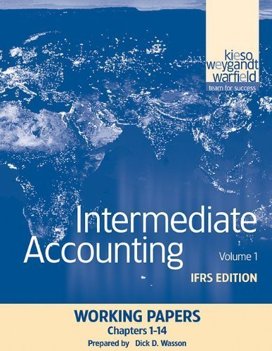 Intermediate Accounting, Working Papers, Volume 1: IFRS Edition By Donald E. Kieso, Jerry J. Weygandt, Terry D. Warfield