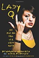 Lady Q: The Rise and Fall of a Latin Queen Front Cover