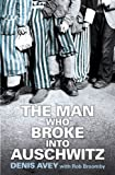 """The Man Who Broke into Auschwitz"" av Denis Avey"