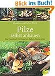 Pilze selbst anbauen: Das Praxisbuch...