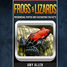 Frogs and Lizards: Phenomenal Photos and Fascinating Fun Facts, Our World's Remarkable Creatures Series (       UNABRIDGED) by Amy Allen Narrated by Warner Munroe