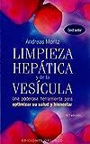 Limpieza Hepatica y de la Vesicula: Una Poderosa Herramienta de Autoayuda Para Aumentar su Salud y Bienestar = The Amazing Liver & Gallblader Flush
