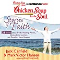 Chicken Soup for the Soul: Stories of Faith: 31 Stories About God's Healing Power, Divine Intervention, and Comfort from Heaven (       UNABRIDGED) by Jack Canfield, Mark Victor Hansen, Amy Newmark (editor)