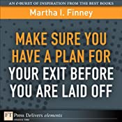 Make Sure You Have a Plan for Your Exit Before You Are Laid Off | [Martha I. Finney]