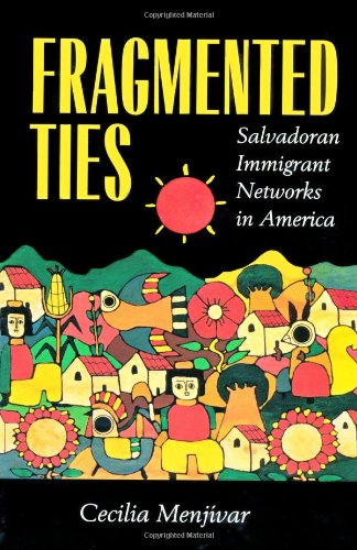 Fragmented Ties: Salvadoran Immigrant Networks in America