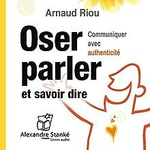 Oser parler et savoir dire | Livre audio Auteur(s) : Arnaud Riou Narrateur(s) : Arnaud Riou