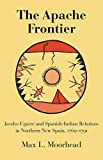 img - for Apache Frontier: Jacobo Ugarte and Spanish-Indian Relations in Northern New Spain, 1769-91 (Civilization of the American Indian) by Max L. Moorhead (1985-07-06) book / textbook / text book