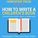 How to Write a Children's Book: Your Step-by-Step Guide to Writing a Children's Book Audiobook by  HowExpert Press, Rusty Baker Narrated by Krystal Wascher