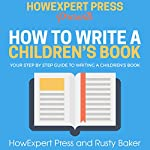 How to Write a Children's Book: Your Step-by-Step Guide to Writing a Children's Book |  HowExpert Press,Rusty Baker