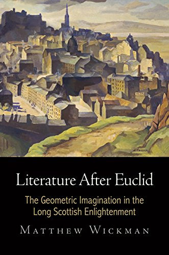 Literature After Euclid: The Geometric Imagination in the Long Scottish Enlightenment (Haney Foundation Series) PDF