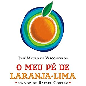 O Meu Pé de Laranja-lima [My Orange-Lime Foot] Audiobook
