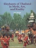 Elephants of Thailand: Myth, Art, and Reality