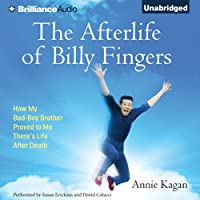 The Afterlife of Billy Fingers: How My Bad-Boy Brother Proved to Me There's Life After Death (       UNABRIDGED) by Annie Kagan Narrated by Susan Ericksen, David Colacci