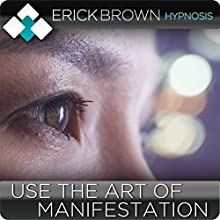 Learn the Art of Manifestation with Hypnosis & Meditation: Mind Power, Psychic Intuition Training  by Erick Brown Narrated by Erick Brown