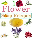 Homemade Flowers Soap recipes: Make your own natural soaps from fragrant flowers