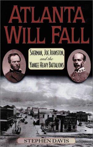 Atlanta Will Fall: Sherman, Joe Johnston, and the Yankee Heavy Battalions (American Crisis Series), Stephen Davis