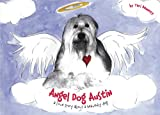 Angel Dog Austin: A Love Story About a Heavenly Dog