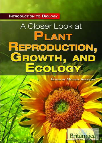 A Closer Look at Plant Reproduction, Growth, and Ecology (Introduction to Biology)